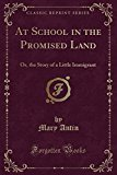 At School in the Promised Land: Or, the Story of a Little Immigrant (Classic Reprint)