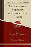 On a Fredholm Equation in Diffraction Theory (Classic Reprint)