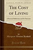 The Cost of Living: A Personal Reflection and Its Outcome (Classic Reprint)