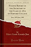 Fourth Report of the Secretary of the Class of 1872 of Harvard College: June, 1878-June, 188...