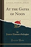 At the Gates of Noon (Classic Reprint)