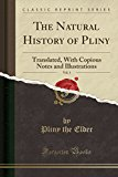 The Natural History of Pliny, Vol. 1: Translated, with Copious Notes and Illustrations (Clas...