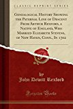 Genealogical History Showing the Paternal Line of Descent from Arthur Rexford, a Native of E...