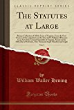 The Statutes at Large, Vol. 9: Being a Collection of All the Laws of Virginia, from the Firs...