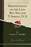 Reminiscences of the Late Rev. William T. Sprole, D. D (Classic Reprint)