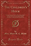The Children's Hour: Containing Dialogues, Speeches, Motion Songs, Tableaux, Charades, Black...