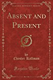 Absent and Present (Classic Reprint)
