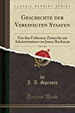 Geschichte der Vereinigten Staaten, Vol. 1 of 3: Von den Frühesten Zeiten bis zur Administra...