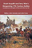 Stuart Asquith and Terry Wise's Wargaming 17th Century Battles: Including Rules for the Engl...