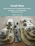 Small Wars New Perspectives on Wargaming Counter Insurgency on the Tabletop
