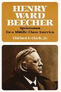 Henry Ward Beecher: Spokesman for a Middle-Class America - Clifford E. Clark - Hardcover