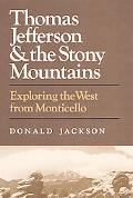 Thomas Jefferson and the Stony Mountains: Exploring the West from Monticello - Donald Dean J...