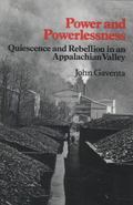 Power and Powerlessness Quiescence and Rebellion in an Appalachian Valley