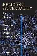 Religion and Sexuality The Shakers, the Mormons, and the Oneida Community