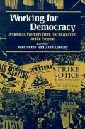 Working for Democracy American Workers from the Revolution to the Present