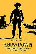 Showdown Confronting Modern America in the Western Film