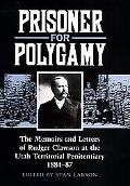 Prisoner for Polygamy The Memoirs and Letters of Rudger Clawson at the Utah Territorial Peni...