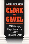 Cloak and Gavel FBI Wiretaps, Bugs, Informers, and the Supreme Court