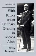 With Borges on an Ordinary Evening in Buenos Aires A Memoir