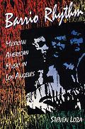 Barrio Rhythm Mexican American Music in Los Angeles