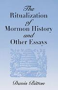 Ritualization of Mormon History and Other Essays