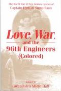 Love, War, and the 96th Engineers (Colored) The World War II New Guinea Diaries of Captain H...