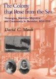 The Colony that Rose from Sea: Norwegian Maritime Migration and Community in Brooklyn, 1850-...