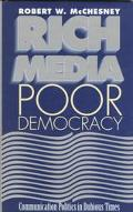 Rich Media, Poor Democracy Communication Politics in Dubious Times