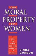 Moral Property of Women A History of Birth Control Politics in America