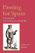 Passing for Spain Cervantes and the Fictions of Identity