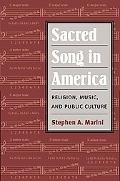 Sacred Song in America Religion, Music, and Public Culture