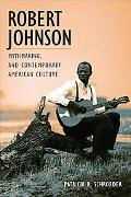Robert Johnson, Mythmaking, and Contemporary American Culture
