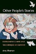 Other People's Stories Entitlement Claims And The Critique Of Empathy