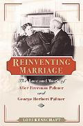 Reinventing Marriage The Love And Work Of Alice Freeman Palmer And George Herbert Palmer