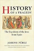 History of a Tragedy The Expulsion of the Jews from Spain
