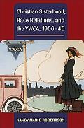 Christian Sisterhood, Race Relations, and the Ywca, 1906-46