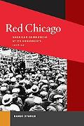 Red Chicago American Communism at Its Grassroots, 1928-35