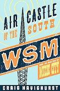 Air Castle of the South Wsm and the Making of Music City
