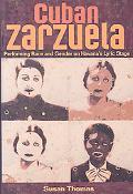 Cuban Zarzuela: Performing Race and Gender on Havana's Lyric Stage