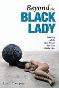 Beyond the Black Lady: Sexuality and the New African American Middle Class (New Black Studie...