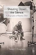 Shouting Down the Silence: A Biography of Stanley Elkin