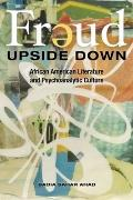 Freud Upside Down : African American Literature and Psychoanalytic Culture