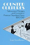 Counter Cultures Saleswomen, Managers, and Customers in American Department Stores, 1890-1940