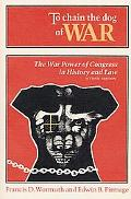 To Chain the Dog of War The War Power of Congress in History and Law