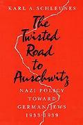 Twisted Road to Auschwitz Nazi Policy Toward German Jews, 1933-39