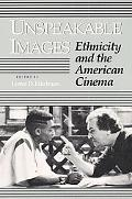 Unspeakable Images Ethnicity and the American Cinema