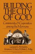 Building the City of God: Community and Cooperation among the Mormons - Leonard J. Arrington...