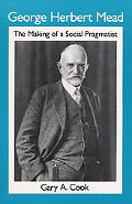 George Herbert Mead The Making of a Social Pragmatist