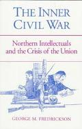 Inner Civil War Northern Intellectuals and the Crisis of the Union  With a New Preface