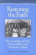 Restoring the Faith The Assemblies of God, Pentecostalism, and American Culture